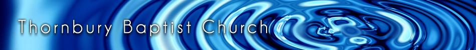 THORNBURY BAPTIST CHURCH